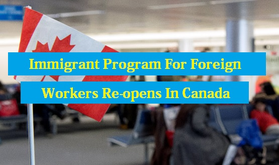 Foreign Workers Re-opens In Canada