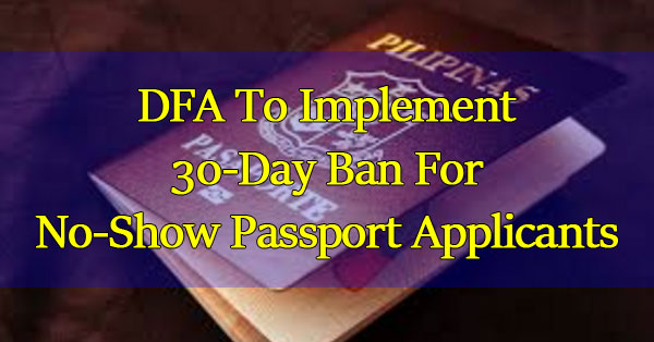 DFA-To-Implement-30-Day-Ban-For-No-Show-Passport