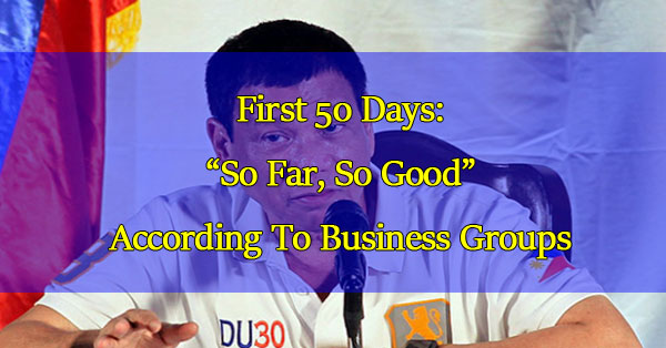 """Pres.-Duterte's-First-50-Days-""""So-Far,-So-Good""""-According-To-Business-Groups"""