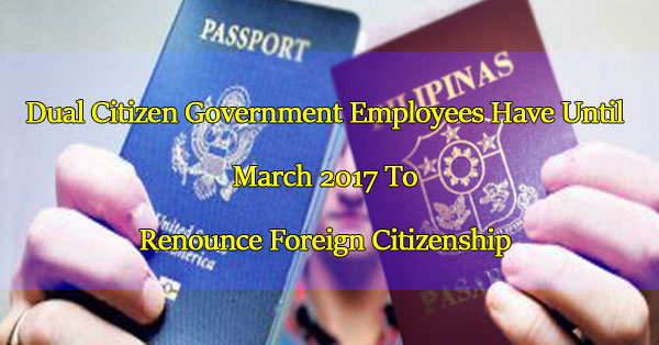 dual-citizen-government-employees-have-until-march-2017-to-renounce-foreign-citizenship