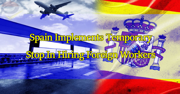 spain-implements-temporary-stop-in-hiring-foreign-workers