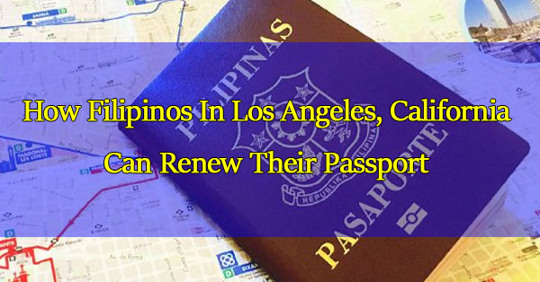 how-filipinos-in-los-angeles-california-can-renew-their-passport
