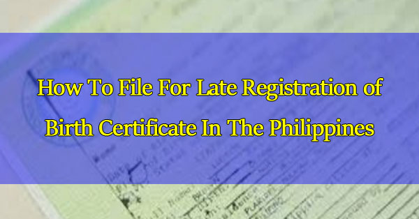 How To File For Late Registration Of Birth Certificate In