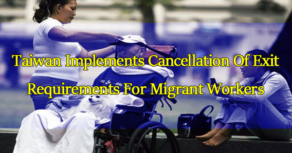 taiwan-implements-cancellation-of-exit-requirements-for-migrant-workers
