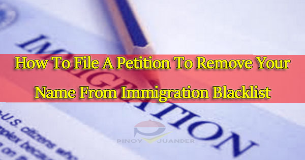 How-To-File-A-Petition-To-Remove-Your-Name-From-Immigration-Blacklist