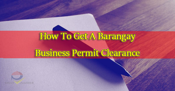 How To Get A Barangay Business Permit Clearance - PH Juander