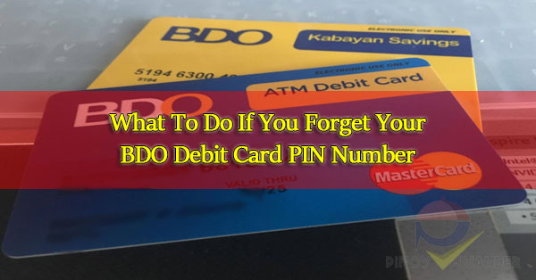What-To-Do-If-You-Forget-Your-BDO-Debit-Card-PIN-Number