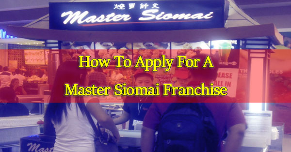 How-To-Apply-For-A-Master-Siomai-Franchise