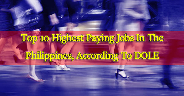 Top-10-Highest-Paying-Jobs-In-The-Philippines,-According-To-DOLE